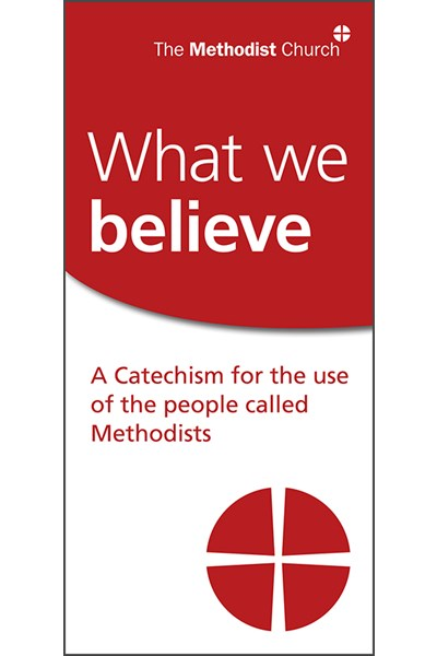 What we believe: A Catechism for the use of the people called Methodists