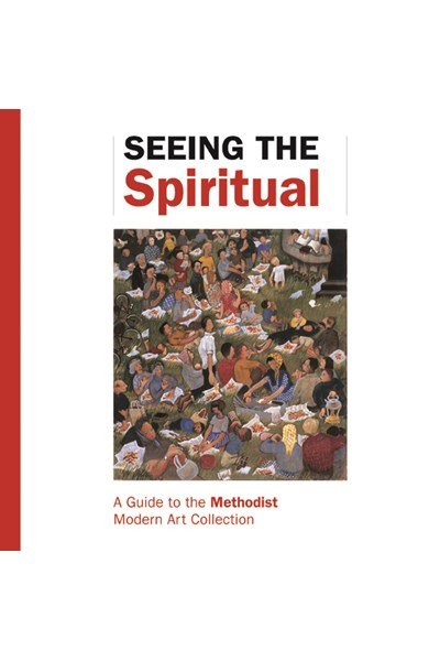 Seeing the Spiritual: A Guide to the Methodist Modern Art Collection